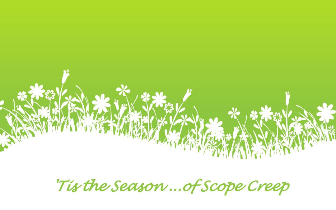 'Tis the Season … of Scope Creep